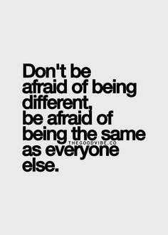 non abbiate paura di essere diversi, ma abbiate paura di essere uguali agli altri