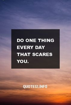 Inspirational Quotes Do one thing every day that scares you.