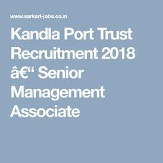 Kandla Port Trust Recruitment 2018 – Senior Management Associate