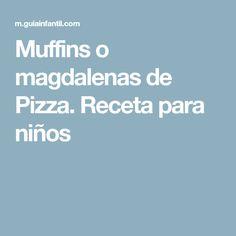 Muffins o magdalenas de Pizza. Receta para niños