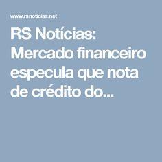 RS Notícias: Mercado financeiro especula que nota de crédito do...