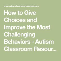 How to Give Choices and Improve the Most Challenging Behaviors - Autism Classroom Resources