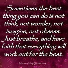Sometimes the best thing you can do is not think - Mesmerizing Quotes Top Quotes, Wisdom Quotes, Quotes To Live By, Belief Quotes, Hugot Lines, Massage Parlors, To Strive, Just Breathe, Have Faith