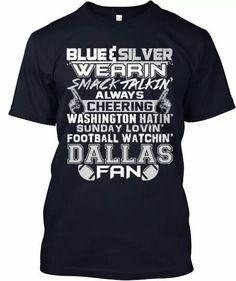 Blue   Silver wearin  Smack talkin  Always cheerin  Washington Hatin   Sunday lovin  Football watchin  Dallas Fan 3f487840c