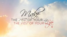 Make the rest of your life, the best of your life Wallpaper