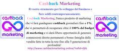 Cashback Marketing - Il vostro strumento per lo sviluppo del business e fare soldi contemporaneamente.  Cashback Marketing, l'unico prodotto di marketing che vi farà guadagnare cashback giornalieri fino a 1%, che vi permetterà di recuperare oltre il 100% del budget di marketing e vi darà libere opportunità di generare commissioni dirette permanenti e bonus famiglia dalle vendite fatte in tutta la rete fino alla 5 generazioni di profondità.