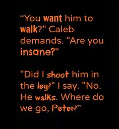 Caleb knows tris was shot in the shoulder and still walked? Or does he care about Peter more than her?