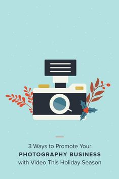 3 Videos to Promote Your Photography Business this Holiday Season