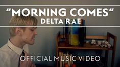 Delta Rae - Morning Comes [Official Music Video]