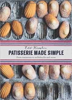 Patisserie Made Simple: From Macarons to Millefeuille and more: Edd Kimber: 9781909487345: Amazon.com: Books