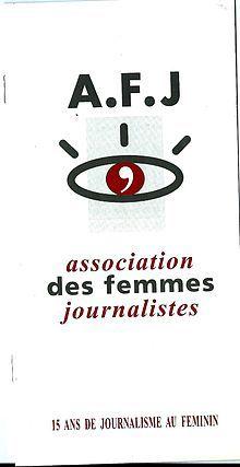 L'Association des Femmes Journalistes (AFJ) est une association à but non lucratif française (loi de 1901) créée en 1981 et dissoute en 2014. Elle rassemblait des femmes journalistes de tous les types de médias : presse écrite, radio, télévision, photojournalisme ou web. L'objectif de l'AFJ était double : favoriser l'accès des femmes aux postes à responsabilité dans les rédactions et aller vers plus d'égalité entre femmes et hommes dans le traitement de l'information.