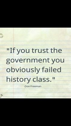 History was one of my favorite subjects, that's because when I was in school America was different, but I have since learned not to trust the government...