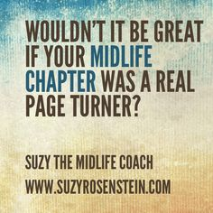 Your midlife chapter should be a page turner! Download the Dream Igniter for FREE! Stop wasting time and finally figure out what you really really want to do so you won't have regrets about how you lived your life! Book your Free Mini Session! www.suzyrosenstei... #midlifecoach #suzymidlifecoach #40s #50s #dreamigniter #midlifeunplugged #career #midlife #lifecoach #midlifecrisis #quote #inspiration