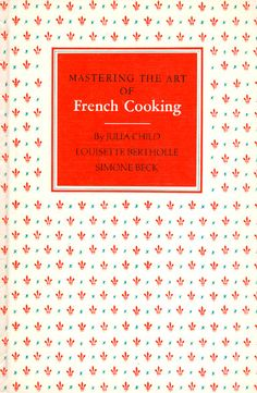 Mastering the Art of French Cooking - Child, Beck, Bertholle