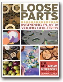 Loose Parts: Inspiring Play in Young Children from RedLeaf Press