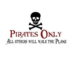 pirates only all others will walk the plank-on invitations? sign at party?