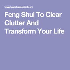 Feng Shui To Clear Clutter And Transform Your Life