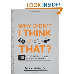Amazon.com: Why Didn't I Think of That?: 101 Inventions that Changed the World by Hardly Trying (9781440500107): Anthony Rubino Jr.: Books