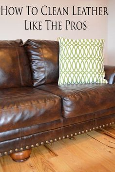 5 Steps To Clean A Leather Couch Like The Pros Cleaning Sofas Furniture