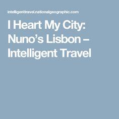 I Heart My City: Nuno's Lisbon – Intelligent Travel