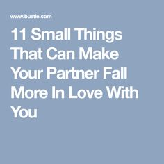11 Small Things That Can Make Your Partner Fall More In Love With You