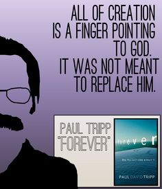 All of creation is a finger pointing to God. It was not meant to replace Him.