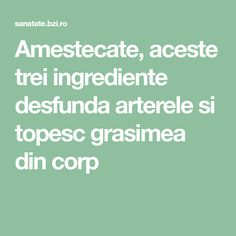 Amestecate, aceste trei ingrediente desfunda arterele si topesc grasimea din corp How To Get Rid, Health Fitness, Math Equations, Healthy, Display, Medicine, Cholesterol, Plant, Billboard