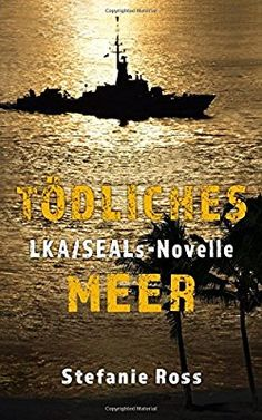 Tödliches Meer: LKA-SEALs-Novelle: Amazon.de: Stefanie Ross: Bücher