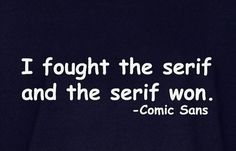 I fought the Serif...