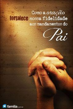 Como a oração nos fortalece a sermos mais fiéis aos mandamentos de Deus