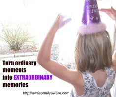turn ordinary into extraordinary: celebrating the small stuff (with a wonderful story at the beginning!!)