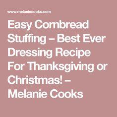 Easy Cornbread Stuffing – Best Ever Dressing Recipe For Thanksgiving or Christmas! – Melanie Cooks