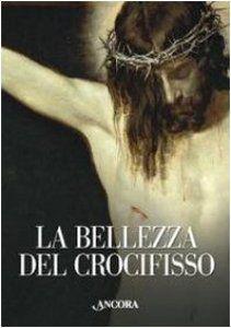 Copertina di 'La bellezza del crocifisso'