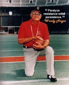 """""""Paralyze resistance with persistence."""" - Woody Hayes  A legend in Columbus."""