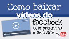 Como baixar videos do facebook sem programa e sem site