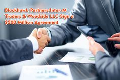 Blackhawk Partners/Inter- M Traders; two family offices involved in the physical commodities trading business, are excited to announce that they have signed today a Partnership Agreement with Woodside LLC; a finance provider involved in global physical commodity trading and investments