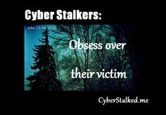 Cyber stalkers obsess over their victim.