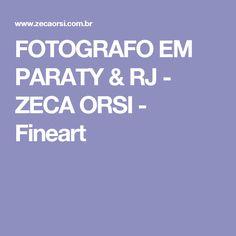 FOTOGRAFO EM PARATY & RJ - ZECA ORSI - Fineart