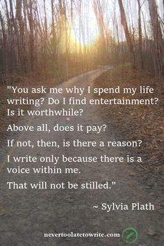 "Sylvia Plath: ""You ask me why I spend my life writing? ..."""
