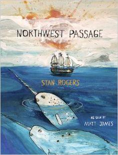 Northwest Passage: Stan Rogers, Matt James: 9781554981533: Amazon.com: Books