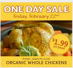 Whole Foods 1 day only sale Feb. 22 $1.99 lb for whole organic chicken