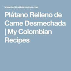 Plátano Relleno de Carne Desmechada | My Colombian Recipes
