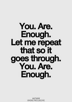 You are enough More