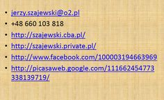 Dane kontaktowe. Zapraszam do obejrzenia moich stron internetowych.    If you want to contact with me please send e-mail to me. For more info please visit my web page.