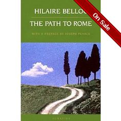 """The Path to Rome - Considered by Belloc himself, and by most critics, his greatest work, this classic book is the delightful story of the pilgrimage Belloc made on foot to Rome in order to fulfill a vow he had made """"…and see all Europe which the Christian Faith has saved…""""  The book is a classic, born of something far deeper than the physical experience it records.""""  - want to read -"""