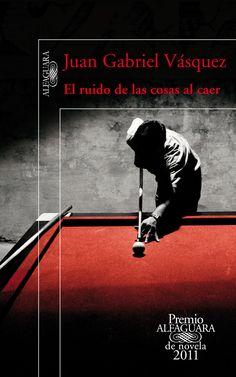 El ruido de las cosas al caer. Juan Gabriel Vásquez  Excelente libro. Suspenso en el pasado de un hombre y de un pais.