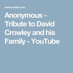 Anonymous - Tribute to David Crowley and his Family - YouTube