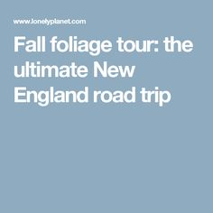 Fall foliage tour: the ultimate New England road trip New England Travel, New England Fall, New England States, New York Travel, London Travel, Virtual Travel, Travel Images, Us Road Trip, Lonely Planet
