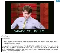 Hahahaha so true! So what if you graduated top of your class? Did you EVER defeat the darkest wizard ever? Not ONCE?