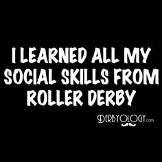 I Learned All My Social Skills From Roller Derby